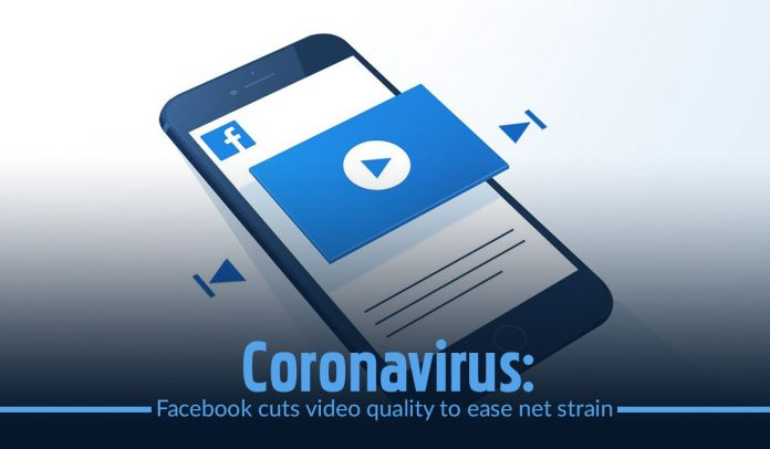 Facebook low the video quality to reduce the net stress, amid Coronavirus